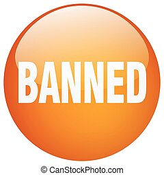banned orange round gel isolated push button