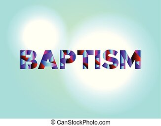 Baptism Concept Colorful Word Art Illustration