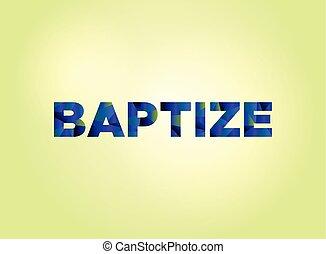 Baptize Concept Colorful Word Art