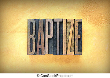 Baptize Letterpress - The word BAPTIZE written in vintage...