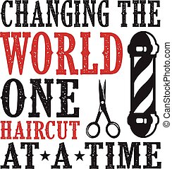 Barber Quote and Saying. Changing The world one haircut