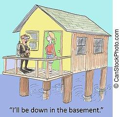 "Basement - ""I'll be down in the basement."""