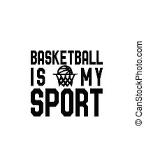 Basketball is my sport.Hand drawn typography poster design.