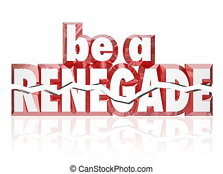 Be a Renegade Red 3d Words Rebel Spirit Entrepreneur