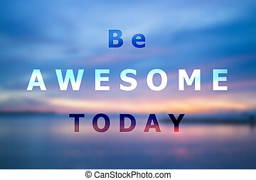 Be awesome today inspirational quote background design