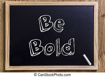 Be Bold - New chalkboard with 3D outlined text - Be Bold -...