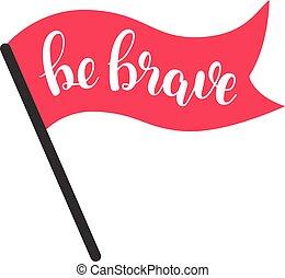 Be brave. Brush lettering illustration. - Be brave. Brush...