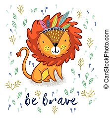 Be brave. Cute lion cartoon vector illustration