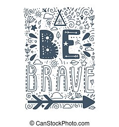 Be Brave. Hand drawn quote about courage. Lettering motivation poster. Boho elements design.