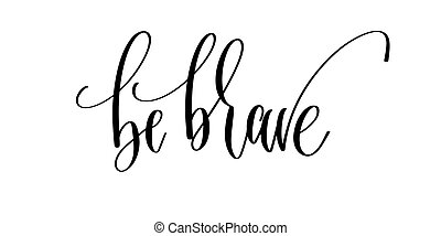 be brave - hand lettering inscription text, motivation and inspi