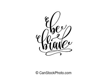 be brave hand lettering positive quote