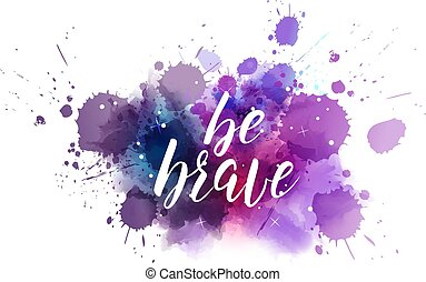 Be brave lettering on watercolored background - Be brave...