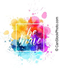 Be brave lettering on watercolored background