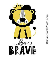Be brave LION - funny vector character drawing. Lettering poster or t shirt textile graphic design.  Cute lion character illustration. Handwritten text. Scandinavian style