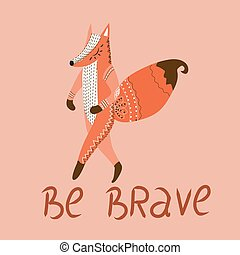 Be Brave, poster for children with cute fox in cartoon style and hand drawn lettering. Vector illustration.