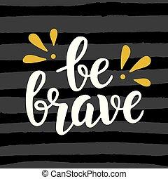Be brave poster. Hand written brush lettering