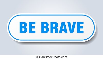 be brave sign. rounded isolated sticker. white button