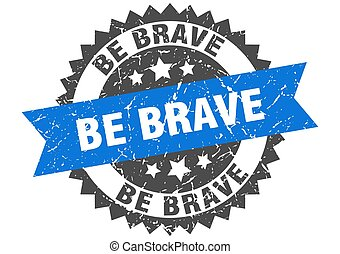 be brave stamp. round grunge sign with ribbon