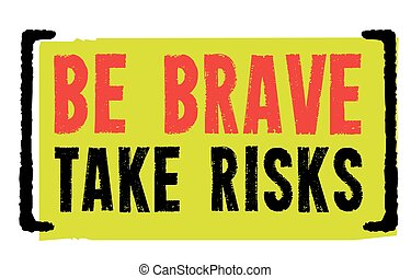 Be Brave. Take Risks. Creative typographic motivational poster