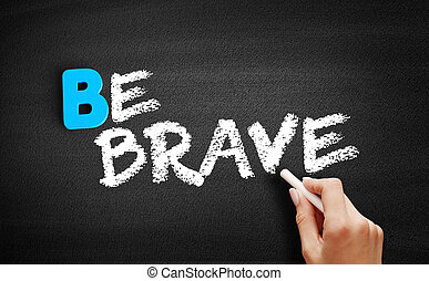 Be Brave text on blackboard, business concept background