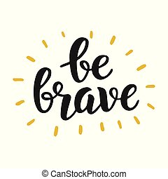 Be brave trendy inspirational quote
