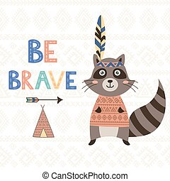 Be brave tribal motivational card with a cute raccoon. Vector illustration
