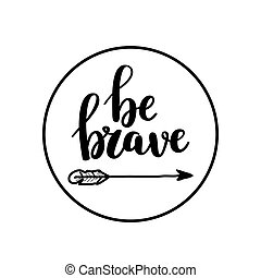 Be brave vector calligraphy design. Inspirational quote on stamp