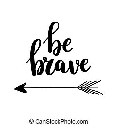 Be brave vector calligraphy design. Inspirational quote
