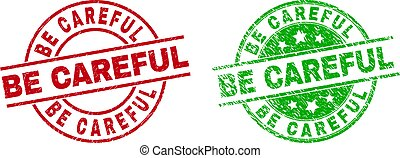 Round BE CAREFUL stamp badges. Flat vector grunge stamp watermarks with BE CAREFUL text inside circle and lines, in red and green colors. Stamp imprints with corroded surface.