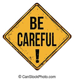 Be careful vintage rusty metal sign on a white background, vector illustration