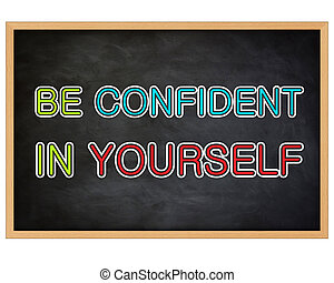 BE CONFIDENT IN YOURSELF - concept