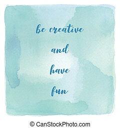 Be creative and have fun on blue and green watercolor background