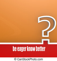 Be Eager Know Bigger. Concept of knowledge. 3D rendering