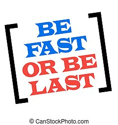 Perfect Be Fast Or Be Last