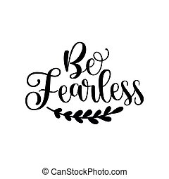 Be Fearless- motivate calligraphy. Good for textile print, poster, card, and gift design.