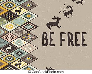Be free. Ethnic print with deers, buffalo and triangles