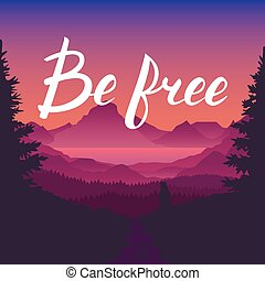 Be free lettering calligraphy on sunset landscape. Mountains, forest, river, valley.