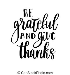 Be grateful and give thanks. Gratitude hand lettering quote...
