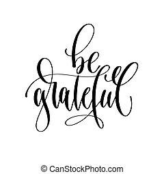 be grateful - hand lettering inscription text, motivation...