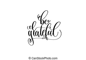 be grateful hand lettering inscription to thanksgiving day...
