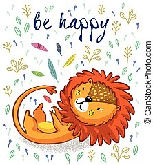 Be happy. Cute lion cartoon vector illustration