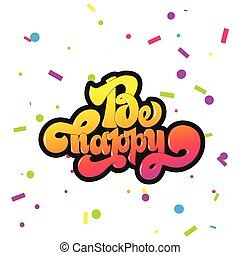 Be happy greating card hand lettering text, brush ink calligraphy, vector type design.