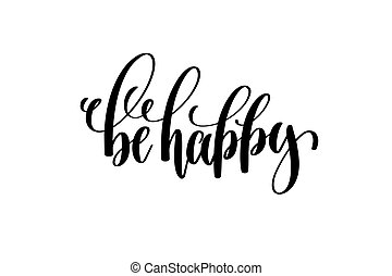 be happy - hand written lettering positive quote to poster, ...