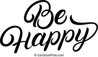 Be happy hand written lettering quote.