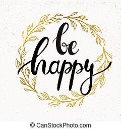 Be happy handwritten calligraphy vector illustration, Black...
