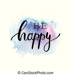 Be happy ink lettering phrase on watercolor painted background.