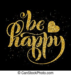 Be happy. Modern calligraphy quote with handdrawn lettering. Template for print and poster. Vector