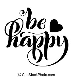Be happy. Modern calligraphy quote with handdrawn lettering. Template for print and poster. Vector .