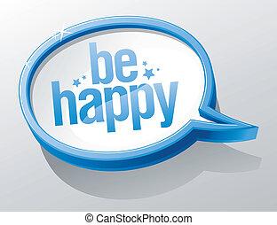 Be happy speech bubble.