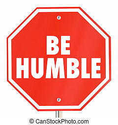 Be Humble Modesty Courteous Respectful Stop Sign 3d...